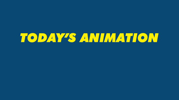 TODAY'S ANIMATION