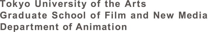 Tokyo University of the Arts Graduate School of Film and New Media Department of Animation